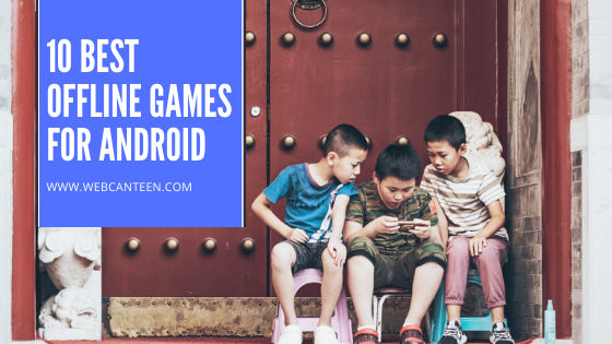 10 BEST OFFLINE GAMES FOR ANDROID